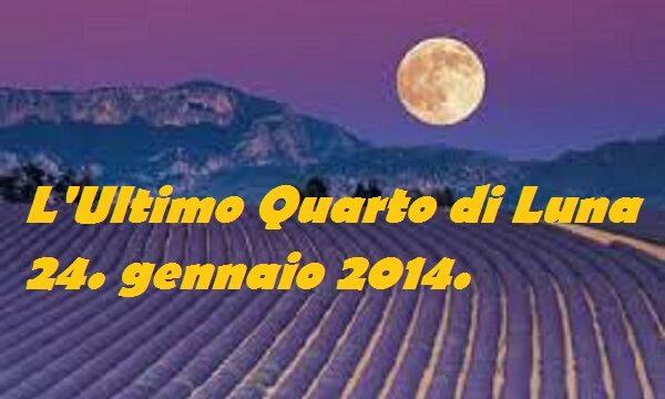 L'Ultimo Quarto di Luna – 24.gennaio 2014.