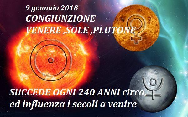 9 gennaio 2018 , sestupla congiunzione tra Venere, Sole e PLutone che cambia la storia- TRIBULAZIONE